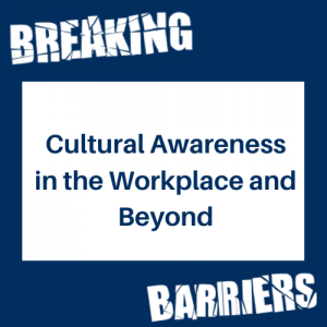 Cultural Awareness in the Workplace and Beyond