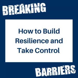 How to Build Resilience and Take Control