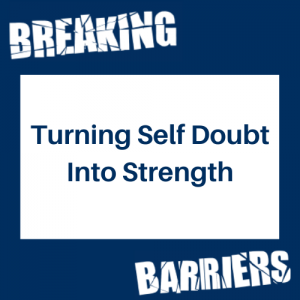 Turning Self Doubt Into Strength