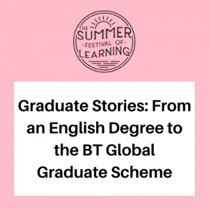 Graduate Stories: From an English Degree to the BT Global Graduate Scheme